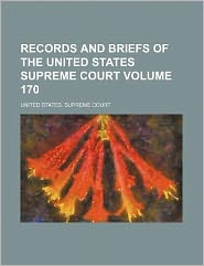 Records and Briefs of the United States Supreme Court Volume 170