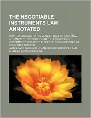 The Negotiable Instruments Law Annotated; With References to the English Bills of Exchange ACT and with the Cases Under the Negotiable Instruments Law
