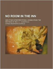 No Room in the Inn; and Other Interpretations, Chosen from the Writings of Rev C I Schofield