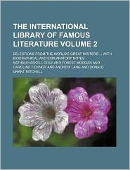 The International Library of Famous Literature Volume 2; Selections from the World's Great Writers with Biographical and Explanatory Notes