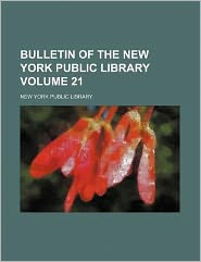 Bulletin of the New York Public Library Volume 21