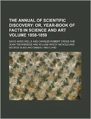The Annual of Scientific Discovery Volume 1858-1859; Or, Year-Book of Facts in Science and Art