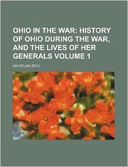 Ohio in the War Volume 1; History of Ohio During the War, and the Lives of Her Generals