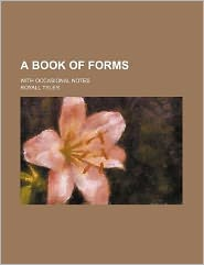 A Book of Forms; with Occasional Notes