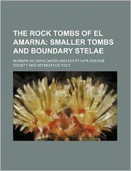 The Rock Tombs of el Amarna; Smaller Tombs and Boundary Stelae