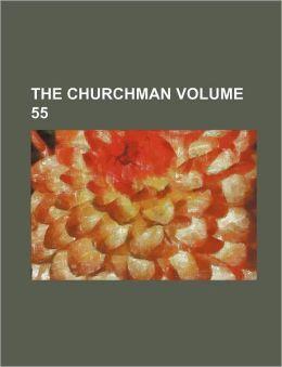 The Churchman Volume 55