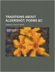 Traditions about Aldershot; Poems &C