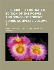 Edinburgh illustrated edition of the poems and songs of Robert Burns complete Volume 1