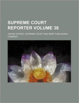 Supreme Court Reporter Volume 38