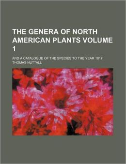 The Genera of North American Plants Volume 1; and a Catalogue of the Species to the Year 1817