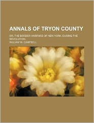 Annals of Tryon County; or, the Border Warfare of New York, During the Revolution