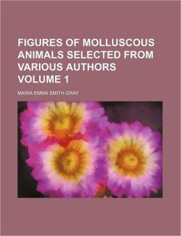 Figures of Molluscous Animals Selected from Various Authors Volume 1