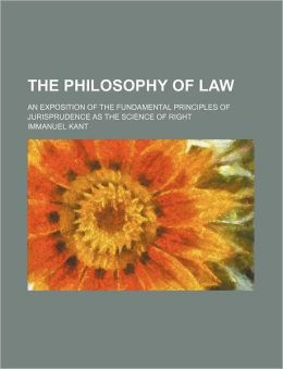The philosophy of law; an exposition of the fundamental principles of jurisprudence as the science of right