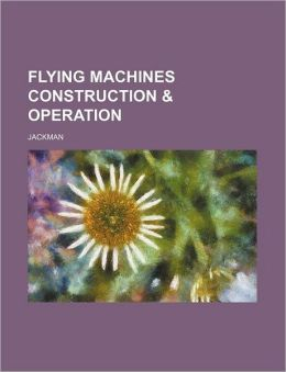 Flying MacHines Construction and Operation