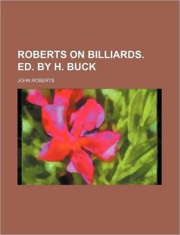 Roberts on Billiards. Ed. by H. Buck