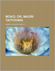 Moko; or, Maori Tattooing