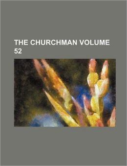 The Churchman Volume 52