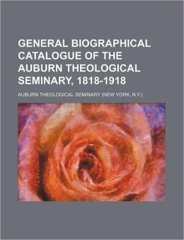 General Biographical Catalogue of the Auburn Theological Seminary, 1818-1918