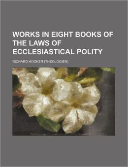 Works in Eight Books of the Laws of Ecclesiastical Polity