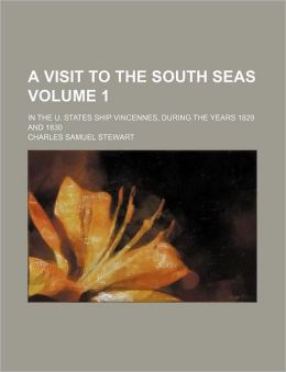A Visit to the South Seas Volume 1; in the U States Ship Vincennes, During the Years 1829 And 1830