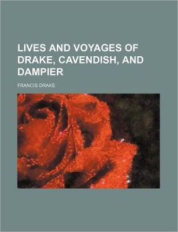 Lives and Voyages of Drake, Cavendish, and Dampier