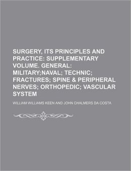 Surgery, Its Principles and Practice; Supplementary Volume General Militarynaval Technic Fractures Spine and Peripheral Nerves Orthopedic Vascular Sys