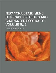 New York State Men Volume Ñ, 2; Biographic Studies and Character Portraits