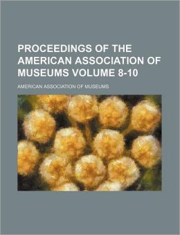 Proceedings of the American Association of Museums