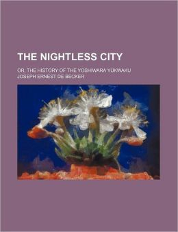The Nightless City; or, the History of the Yoshiwara Yukwaku