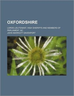 Oxfordshire; Lords Lieutenant, High Sheriffs and Members of Parliament, and C