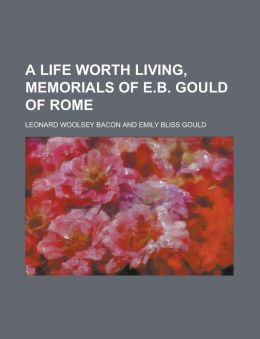 A Life Worth Living, Memorials of e B Gould of Rome