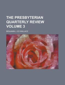 The Presbyterian Quarterly Review