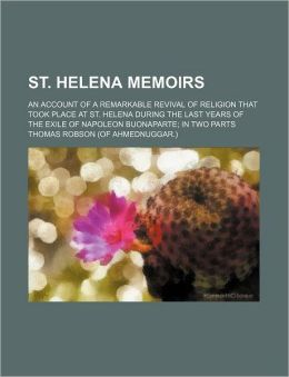 St. Helena memoirs; an account of a remarkable revival of religion that took place at St. Helena during the last years of the exile of Napoleon Buonaparte in two parts