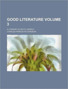 Good literature; a literary eclectic weekly Volume 3