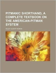 Pitmanic shorthand, a complete textbook on the American-Pitman system