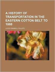A history of transportation in the eastern cotton belt to 1860