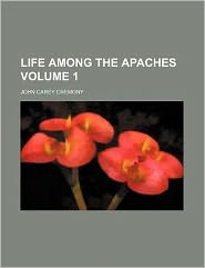 Life among the Apaches Volume 1