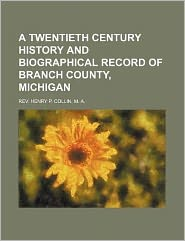 A TWENTIETH CENTURY History and Biographical Record OF BRANCH COUNTY, MICHIGAN