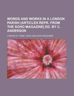Words and works in a London parish [articles repr. from the Soho magazine] ed. by C. Anderson