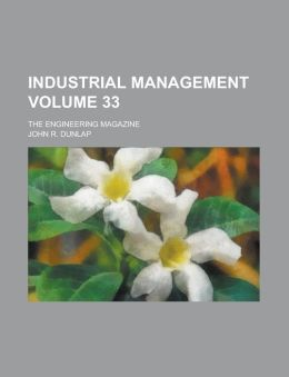 Industrial Management; The Engineering Magazine Volume 33
