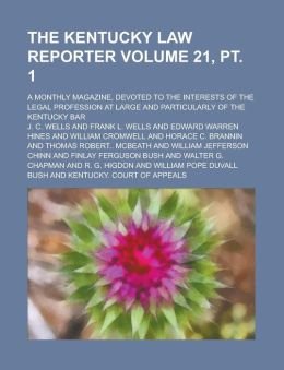 The Kentucky Law Reporter; A Monthly Magazine, Devoted to the Interests of the Legal Profession at Large and Particularly of the Kentucky Bar Volume 21, pt. 1