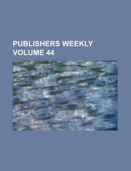 Publishers Weekly Volume 44