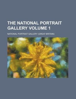 The National portrait gallery Volume 1