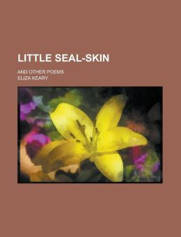 Little Seal-skin; And Other Poems