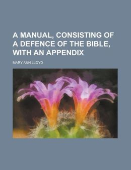 A manual, consisting of a defence of the Bible, with an appendix