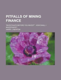 Pitfalls of Mining Finance; Investigate Before You Invest: How Shall I Investigate?