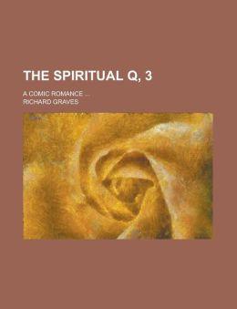 The Spiritual Q, 3; A Comic Romance ...