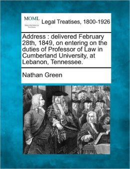 Address: delivered February 28th, 1849, on entering on the duties of Professor of Law in Cumberland University, at Lebanon, Tennessee.