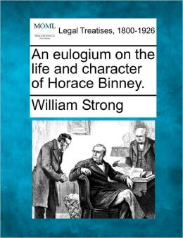 An Eulogium on the Life and Character of Horace Binney.
