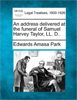An Address Delivered at the Funeral of Samuel Harvey Taylor, LL. D..
